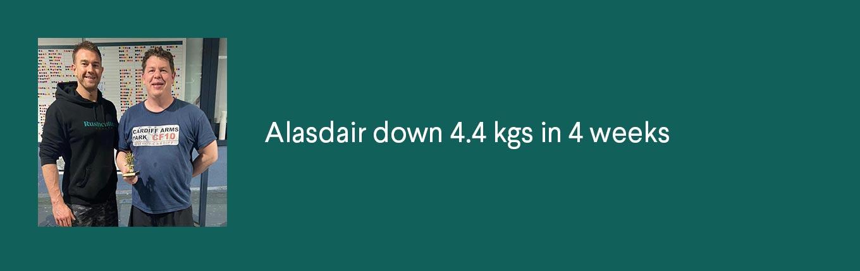 Alasdair down 4.4 kgs in 4 weeks