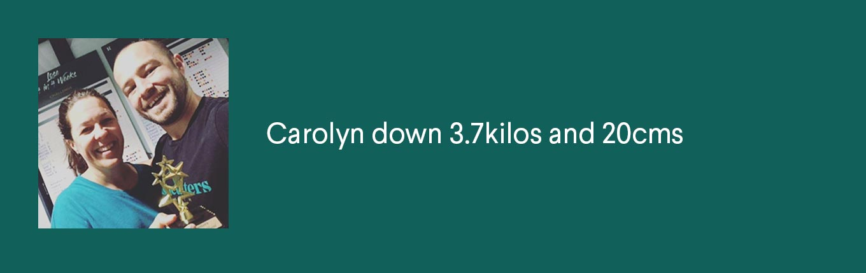 Carolyn down 3.7kilos and 20cms