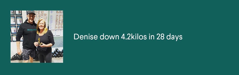Denise down 4.2kilos in 28 days
