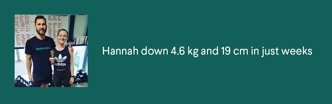 Hannah down 4.6 kg and 19 cm in just weeks